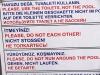 Übersetzungen bei Schildern kann immer eine besonders knifflige Sache sein ... so bleibt es hier in einem Türkischen Hotel absolut unklar, was die Englischsprachigen miteinander nicht machen sollen